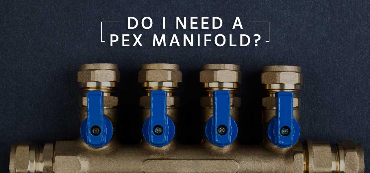 Do I Need a PEX Manifold?