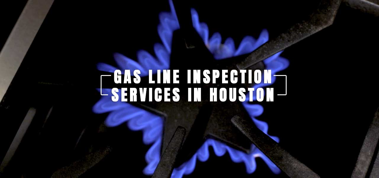Gas Line Inspection Services in Houston