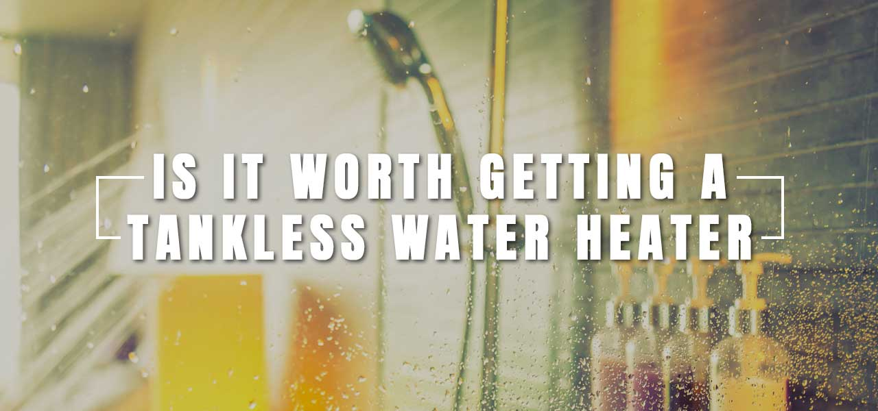 Is It Worth Getting a Tankless Water Heater?