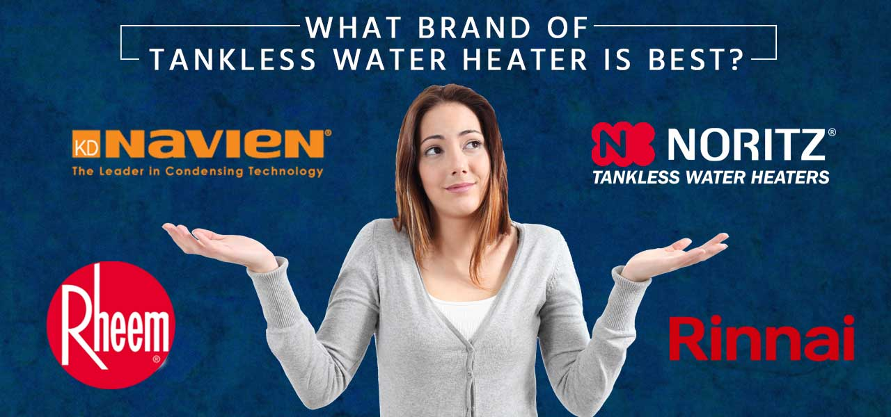 """What Brand of Tankless Water Heater is Best?"""