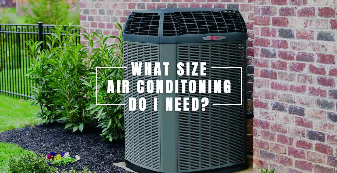 """What Size Air Conditioning System Do I Need? """