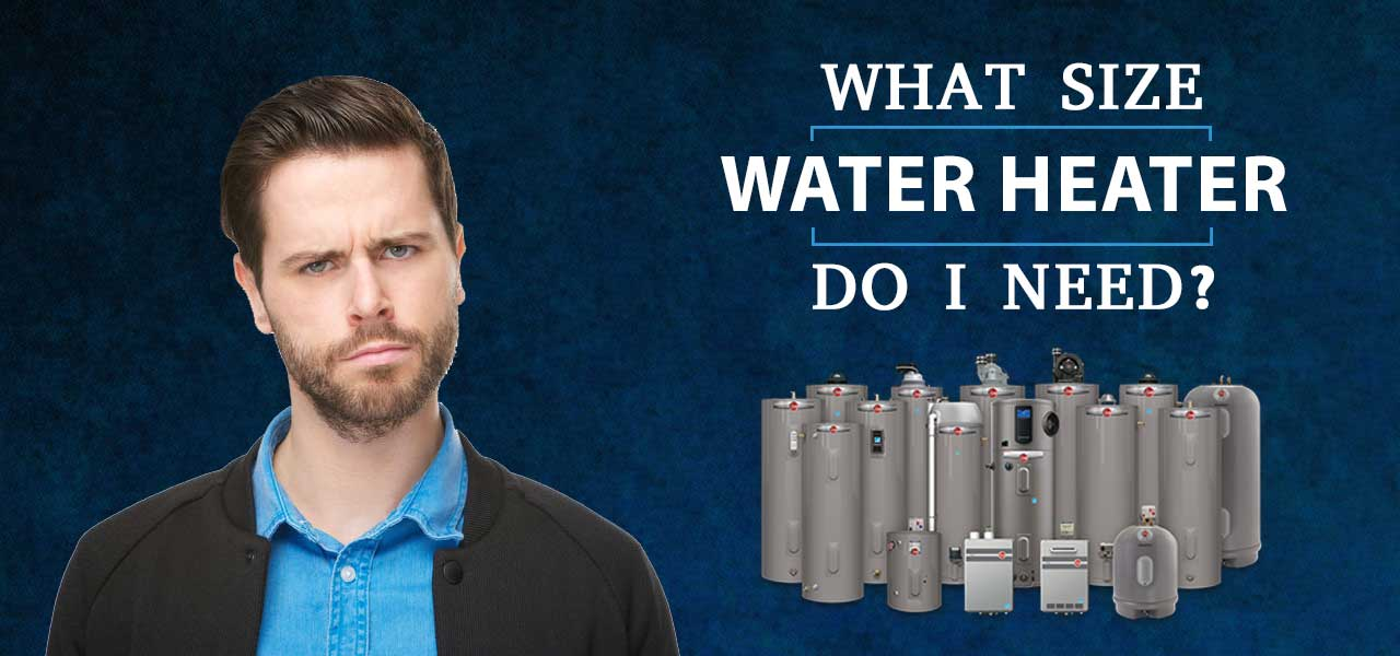 """""""What Size Water Heater Do I Need?"""""""