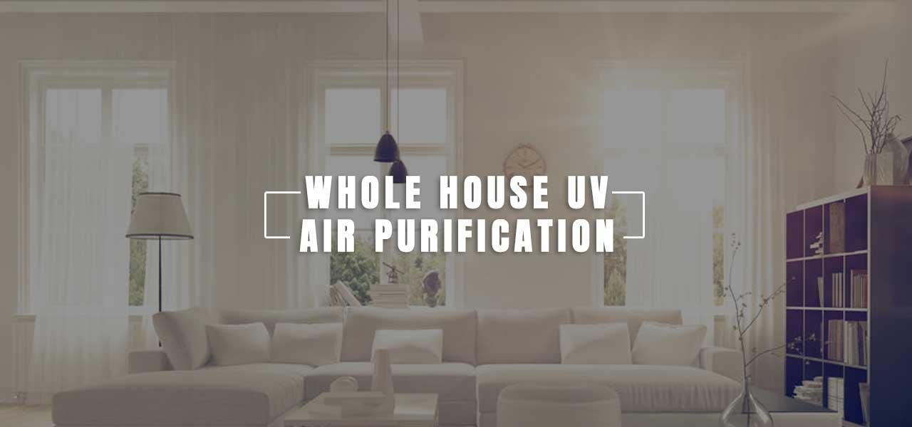 """Whole House UV Air Purifiers"""