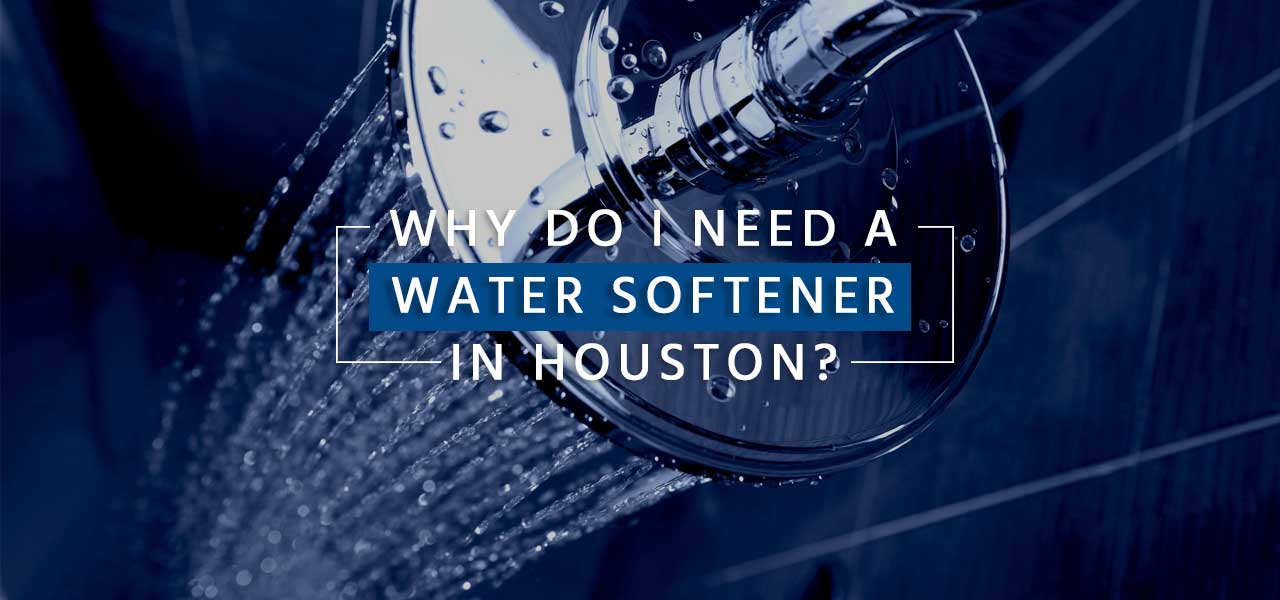 """Why Do I Need a Water Softener in Houston?"""