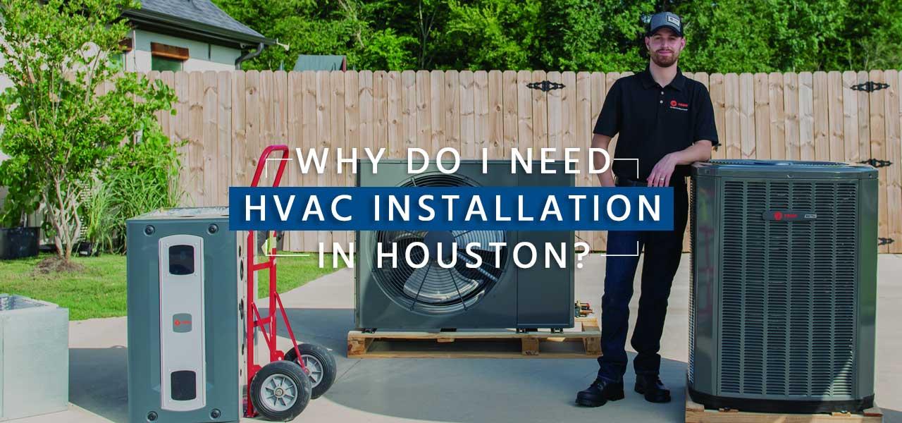 """""""Why Do I Need HVAC Installation in Houston? """""""